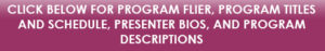 Click below for program flier, program titles and schedule, presenter bios, and program descriptions